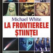 lh6.ggpht.com__yiM58YTXfng_SriDHyjWPBI_AAAAAAAAQik_XR2d8YxhFm8_s400_michael_white-la_frontierele_stiintei